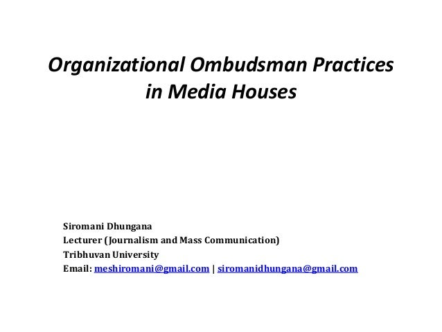 Organizational Ombudsman Practices          in Media Houses Siromani Dhungana Lecturer (Journalism and Mass Communication)...