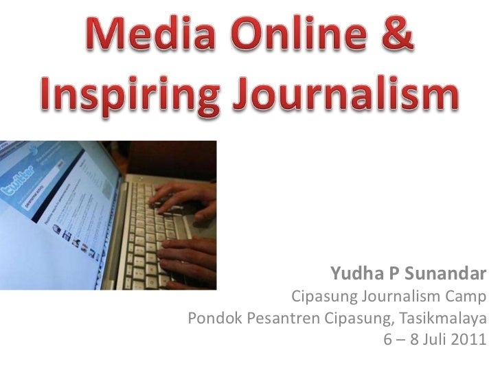 Media Online & Inspiring Journalism<br />Yudha P Sunandar<br />Cipasung Journalism Camp<br />Pondok Pesantren Cipasung, Ta...