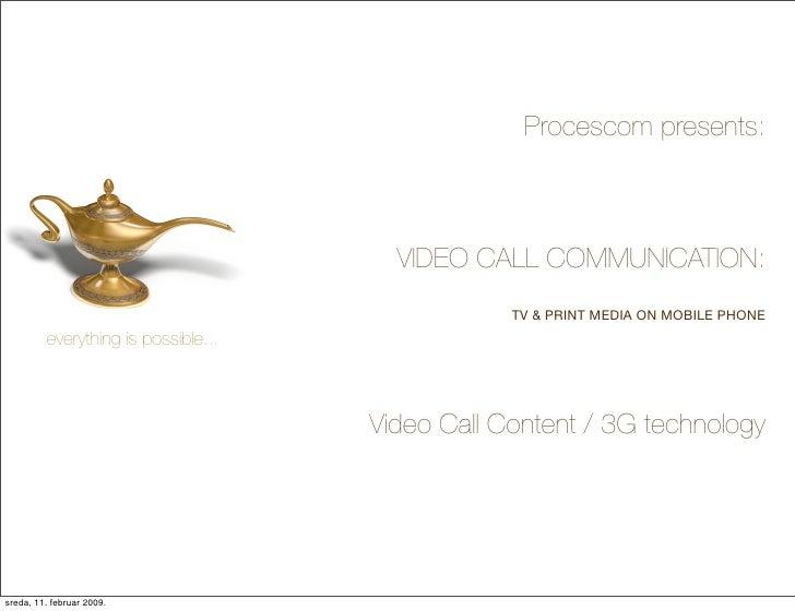 Procescom presents:                                           VIDEO CALL COMMUNICATION:                                   ...