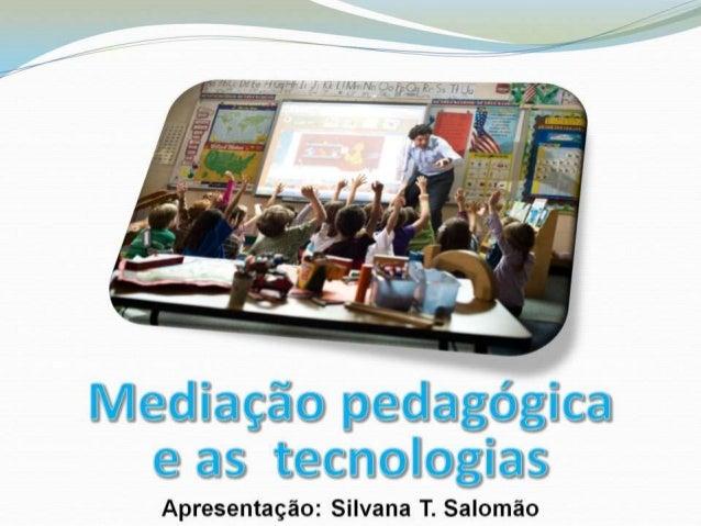 Mediacao Pedagogica e o Uso da Tecnologia