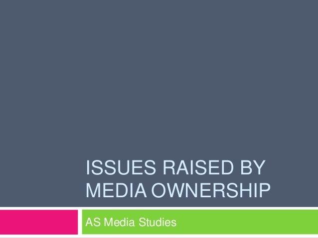 ISSUES RAISED BY MEDIA OWNERSHIP AS Media Studies