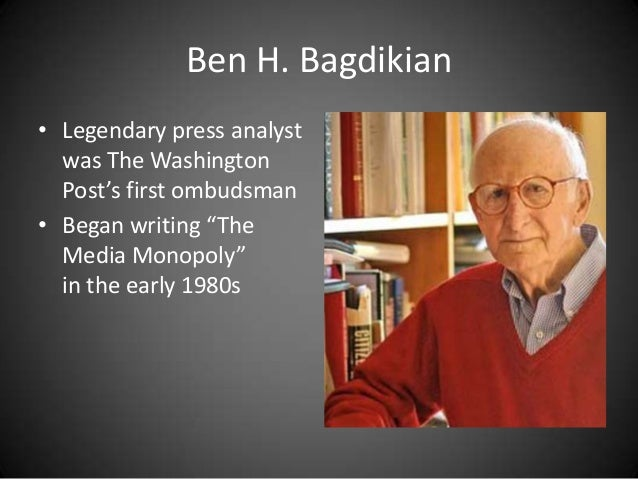 the media monopoly ben h bagdikian essay A literary analysis of the media monopoly by ben h bagdikian more essays like this: ben h bagdikian, the media monopoly sign up to view the rest of the essay.