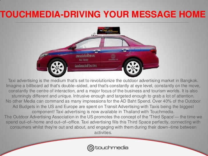 TOUCHMEDIA-DRIVING YOUR MESSAGE HOME  Taxi advertising is the medium thats set to revolutionize the outdoor advertising ma...