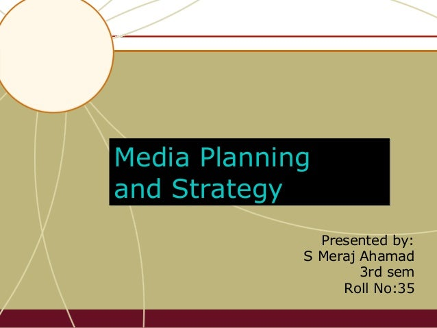 Media Planning and Strategy Presented by: S Meraj Ahamad 3rd sem Roll No:35 © 2010 McGraw-Hill Companies, Inc., McGraw-Hil...
