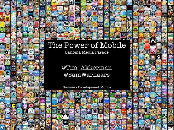 The Power of Mobile    Sanoma Media Parade   @Tim_Akkerman    @SamWarnaars   Business Development Mobile