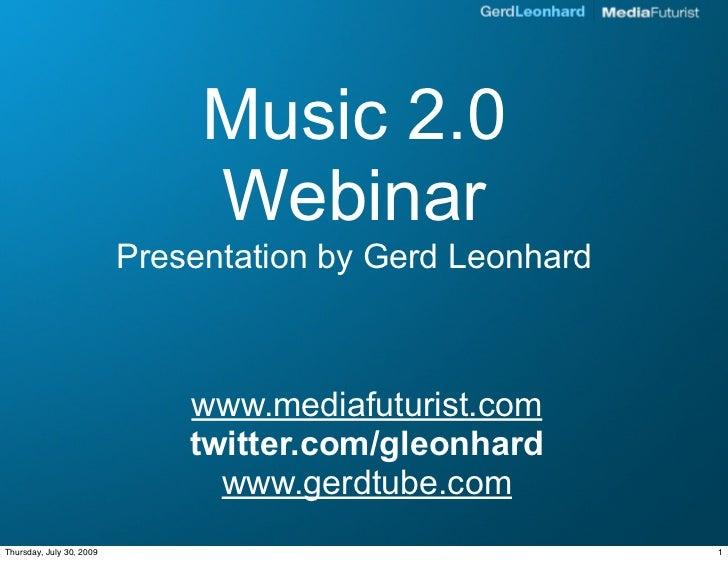 Music 2.0                                Webinar                           Presentation by Gerd Leonhard                  ...