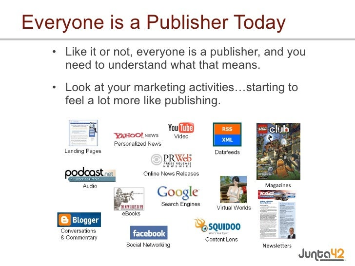 Everyone is a Publisher Today <ul><li>Like it or not, everyone is a publisher, and you need to understand what that means....