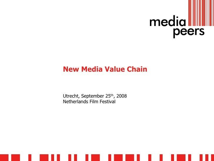New Media Value Chain   Utrecht, September 25th, 2008 Netherlands Film Festival