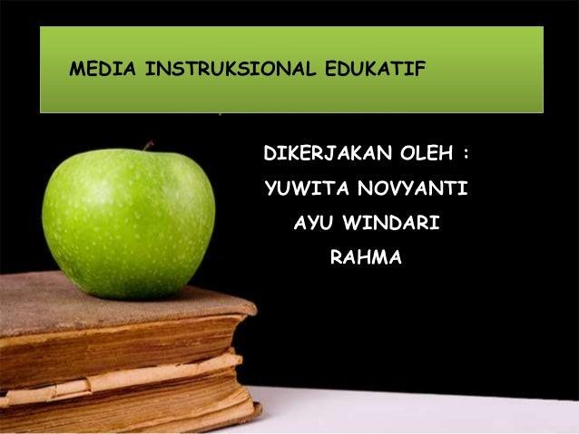 MEDIA INSTRUKSIONAL EDUKATIFDIKERJAKAN OLEH :YUWITA NOVYANTIAYU WINDARIRAHMA