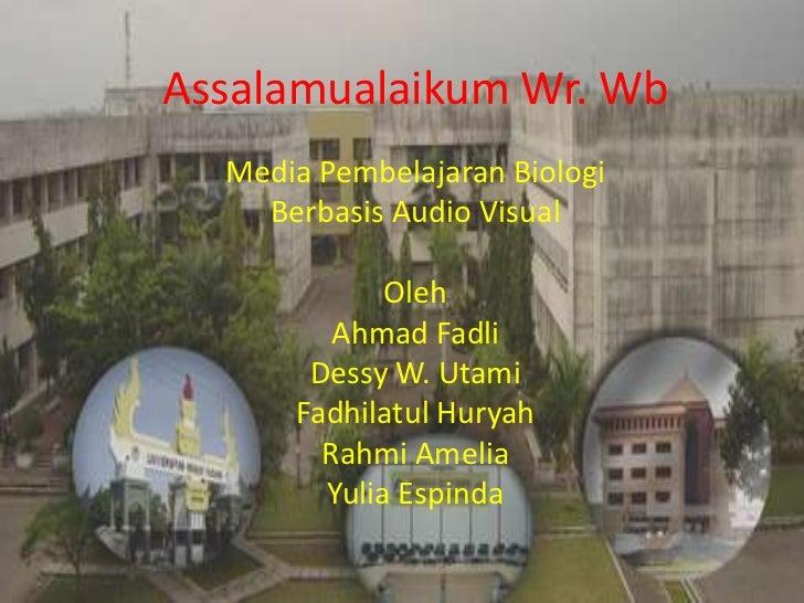 Assalamualaikum Wr. Wb  Media Pembelajaran Biologi    Berbasis Audio Visual             Oleh         Ahmad Fadli       Des...