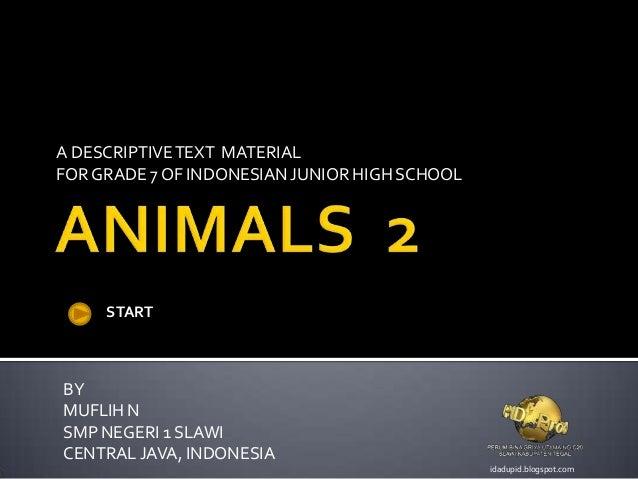 A DESCRIPTIVE TEXT MATERIALFOR GRADE 7 OF INDONESIAN JUNIOR HIGH SCHOOL     STARTBYMUFLIH NSMP NEGERI 1 SLAWICENTRAL JAVA,...