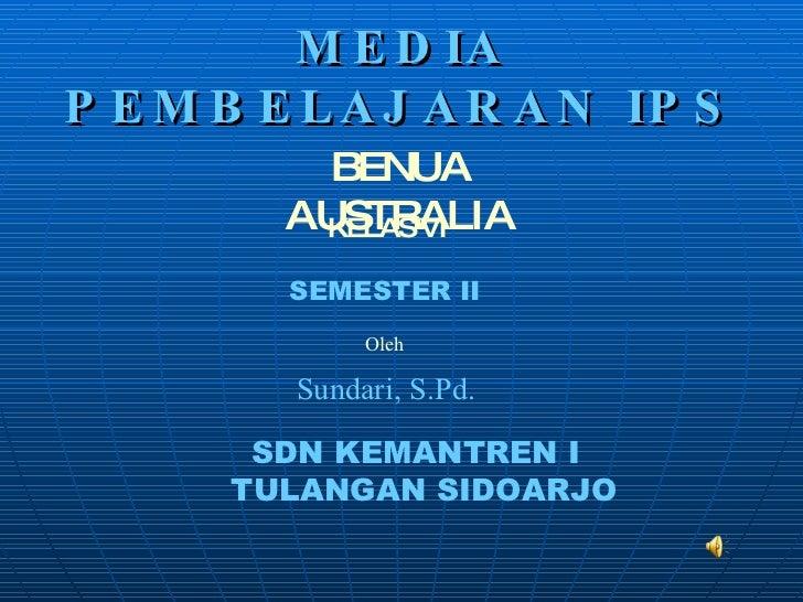 M E D IA P E M B E L A J A R A N IP S            BENUA          AUSTRALIA           KELAS VI           SEMESTER II        ...