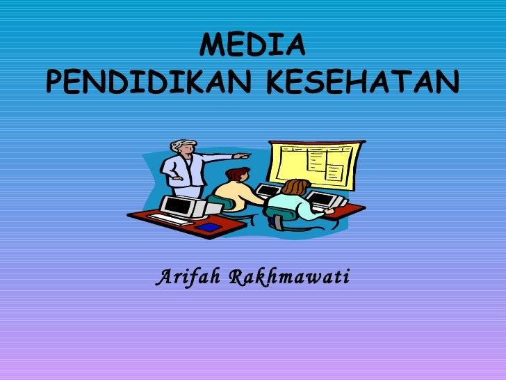 MEDIA PENDIDIKAN KESEHATAN Arifah Rakhmawati