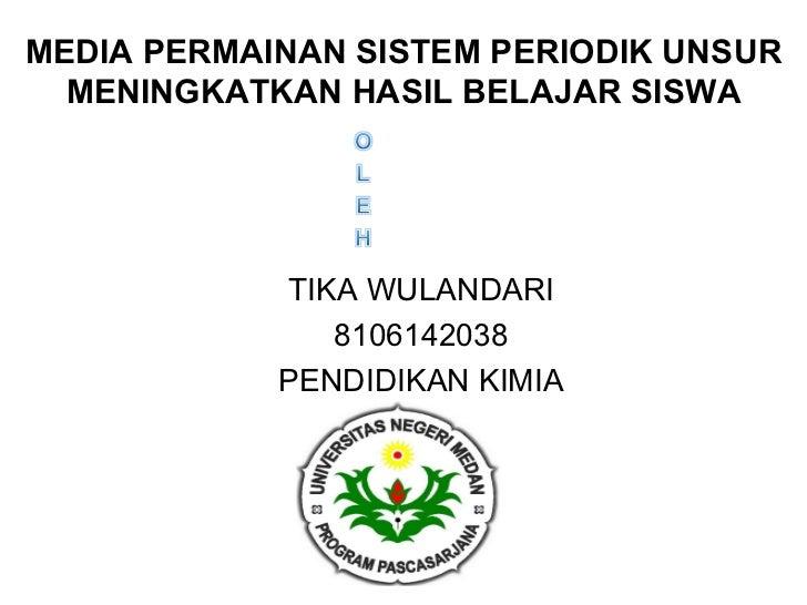 MEDIA PERMAINAN SISTEM PERIODIK UNSUR  MENINGKATKAN HASIL BELAJAR SISWA            TIKA WULANDARI               8106142038...