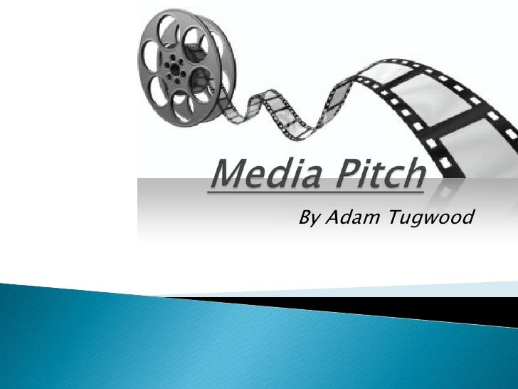 Media Pitch<br />By Adam Tugwood<br />