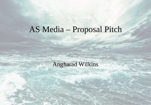 AS Media – Proposal Pitch      Angharad Wilkins