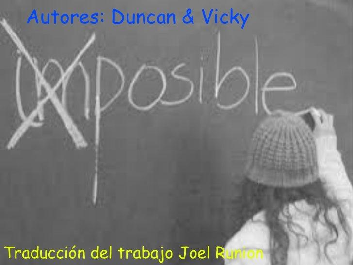 Nada es imposible Autores: Duncan & Vicky Traducción del trabajo Joel Runion