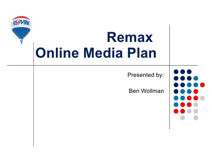 Remax  Online Media Plan Presented by: Ben Wollman