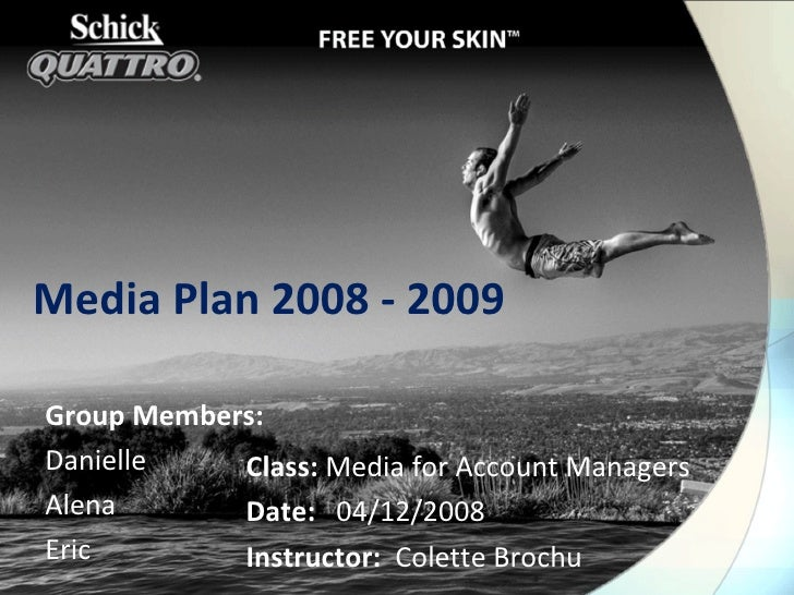 Class:  Media for Account Managers Date:  04/12/2008 Instructor:  Colette Brochu Media Plan 2008 - 2009 Group Members: Dan...