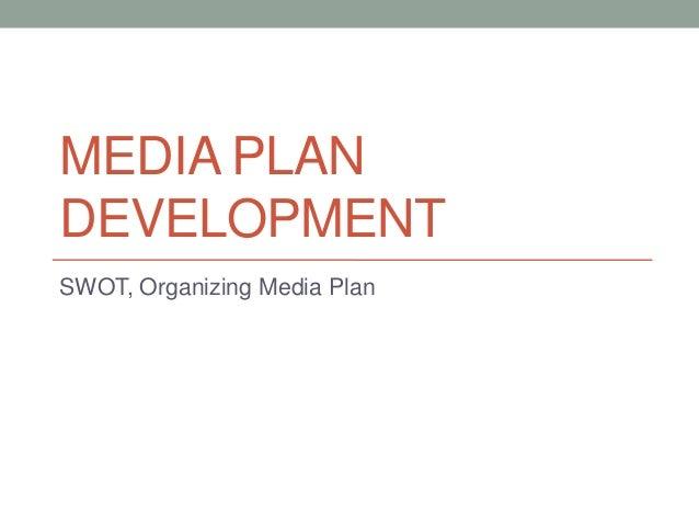 MEDIA PLANDEVELOPMENTSWOT, Organizing Media Plan