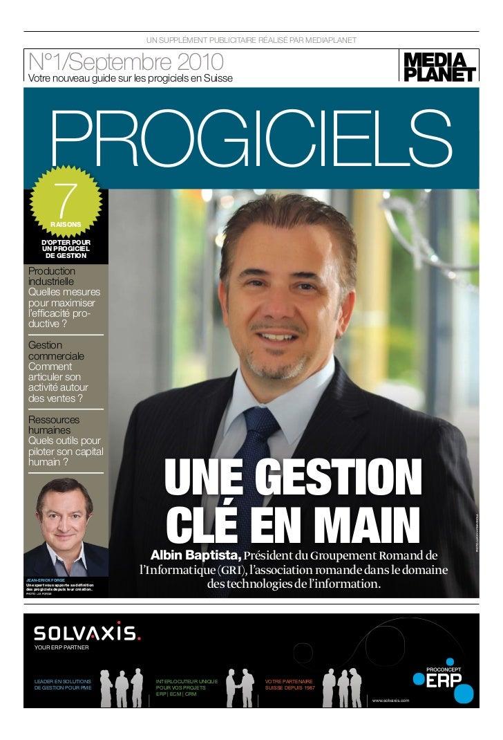 UN SUPPLÉMENT PUBLICITAIRE RÉALISÉ PAR MEDIAPLANET N°1/Septembre 2010 Votre nouveau guide sur les progiciels en Suisse    ...
