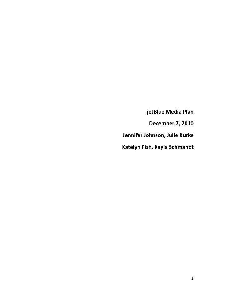 jetBlue Media Plan          December 7, 2010Jennifer Johnson, Julie BurkeKatelyn Fish, Kayla Schmandt                     ...