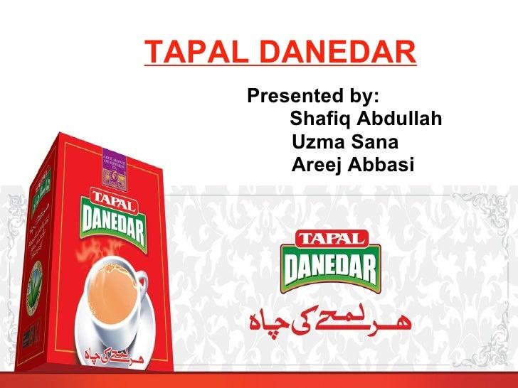 TAPAL DANEDAR Presented by: Shafiq Abdullah  Uzma Sana Areej Abbasi