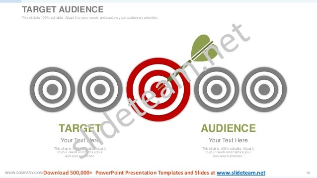 WWW.COMPANY.COM 10 TARGET This slide is 100% editable. Adapt it to your needs and capture your audience's attention. Your ...