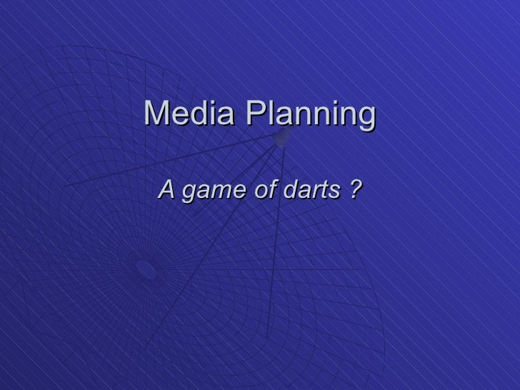 Media Planning A game of darts ?