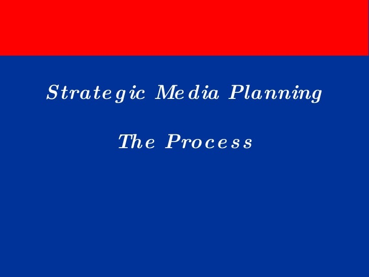 Strategic Media Planning The Process