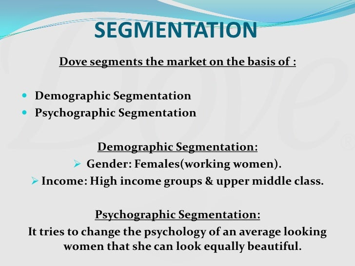 segmentation of dove Dove targets women psychographics psychographics is the science of using from marketing 101 at lal bahadur shastri inst of management.