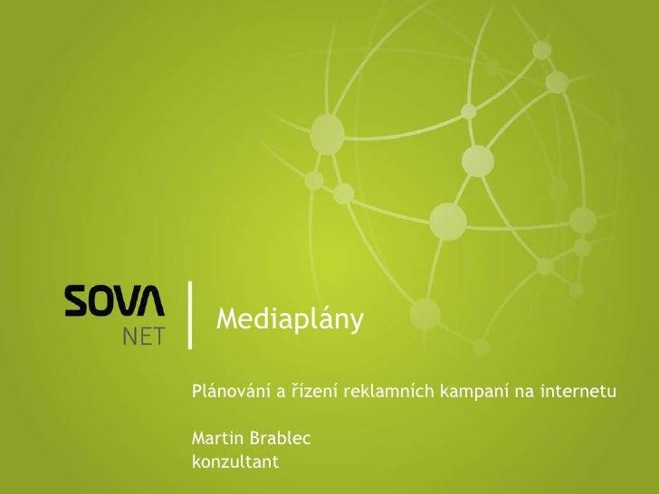Mediaplány Plánování a řízení reklamních kampaní na internetu Martin Brablec konzultant