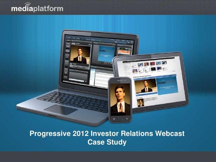 Progressive 2012 Investor Relations Webcast                Case Study