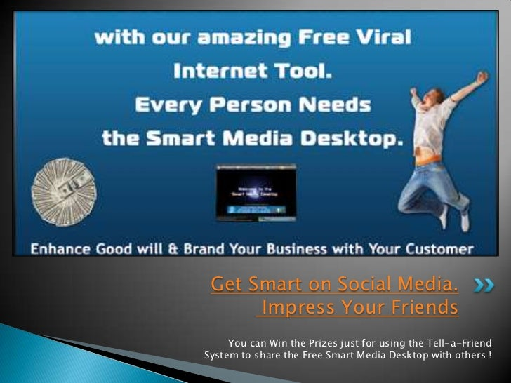 Get Smart on Social Media.      Impress Your Friends     You can Win the Prizes just for using the Tell-a-FriendSystem to ...