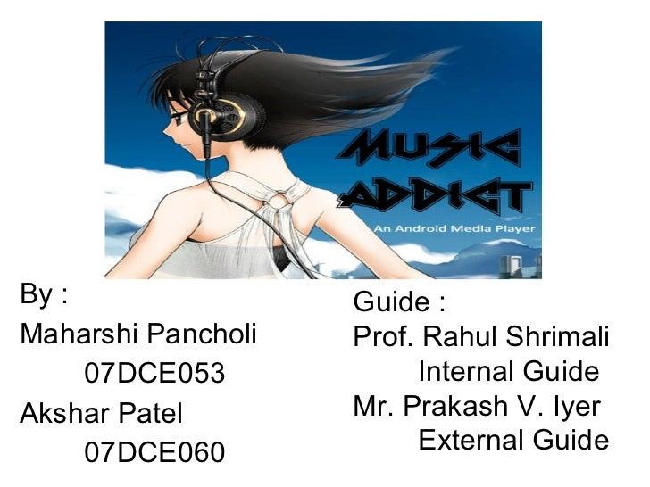 By : Maharshi Pancholi 07DCE053 Akshar Patel 07DCE060 Guide : Prof. Rahul Shrimali Internal Guide Mr. Prakash V. Iyer Exte...