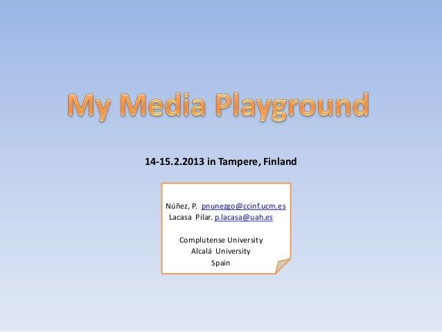 14-15.2.2013 in Tampere, Finland    Núñez, P. pnunezgo@ccinf.ucm.es     Lacasa Pilar. p.lacasa@uah.es       Complutense Un...