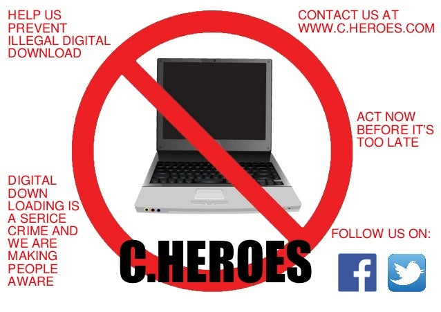 HELP US PREVENT ILLEGAL DIGITAL DOWNLOAD CONTACT US AT WWW.C.HEROES.COM DIGITAL DOWN LOADING IS A SERICE CRIME AND WE ARE ...