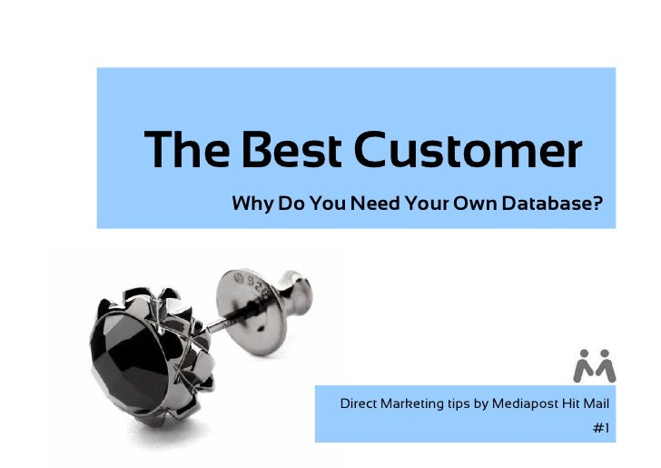 The Best Customer    Why Do You Need Your Own Database?                 Direct Marketing tips by Mediapost Hit Mail       ...