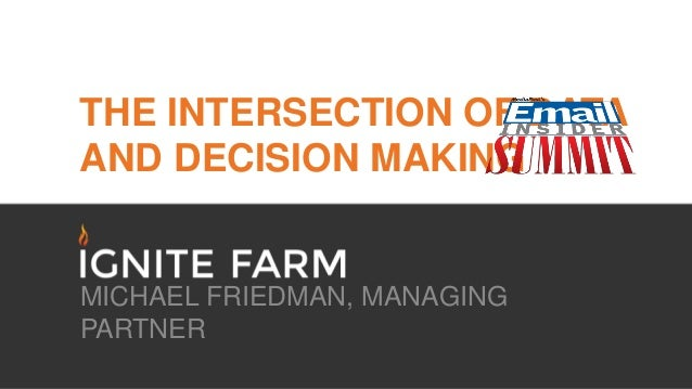 THE INTERSECTION OF DATA AND DECISION MAKING MICHAEL FRIEDMAN, MANAGING PARTNER