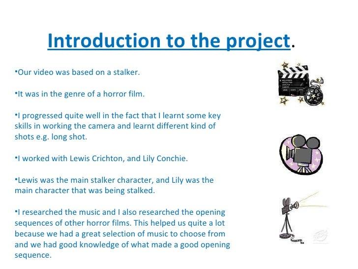 Introduction to the project . <ul><li>Our video was based on a stalker. </li></ul><ul><li>It was in the genre of a horror ...