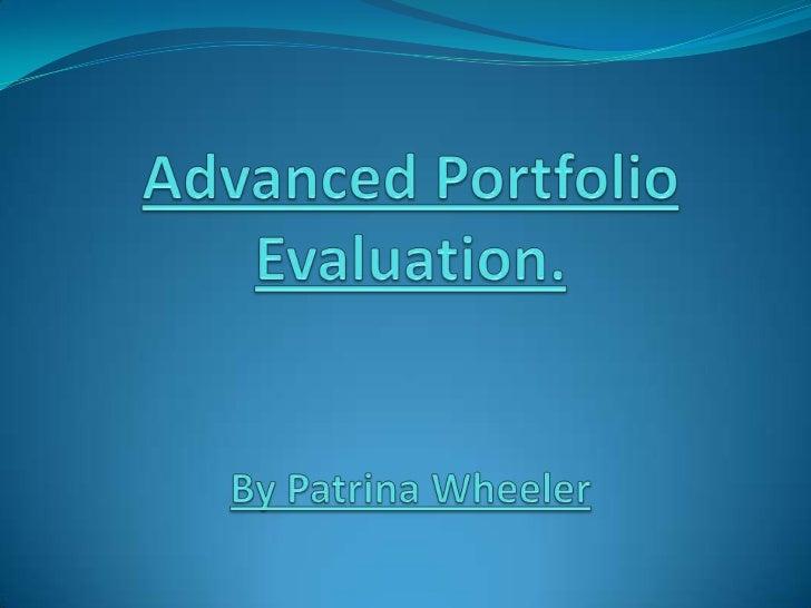 Advanced Portfolio Evaluation.By Patrina Wheeler<br />