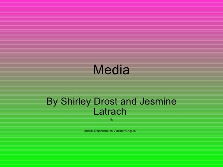 Media By Shirley Drost and Jesmine Latrach  & Dobrila Dejanoska en Vladimir Grujeski