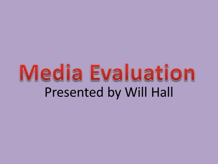 Media Evaluation<br />Presented by Will Hall<br />