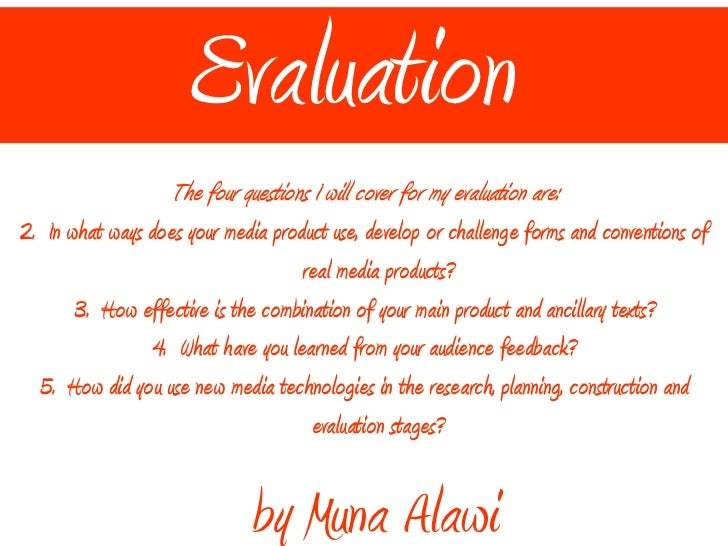 Evaluation  by Muna Alawi <ul><li>The four questions I will cover for my evaluation are: </li></ul><ul><li>In what ways do...