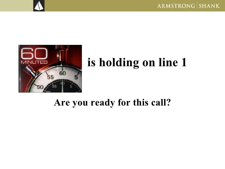 is holding on line 1 Are you ready for this call?