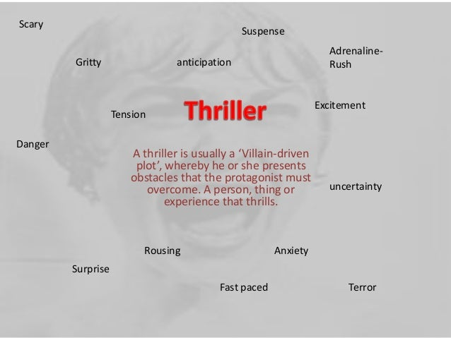 Scary  Suspense Gritty  AdrenalineRush  anticipation  Excitement  Tension Danger  A thriller is usually a 'Villain-driven ...