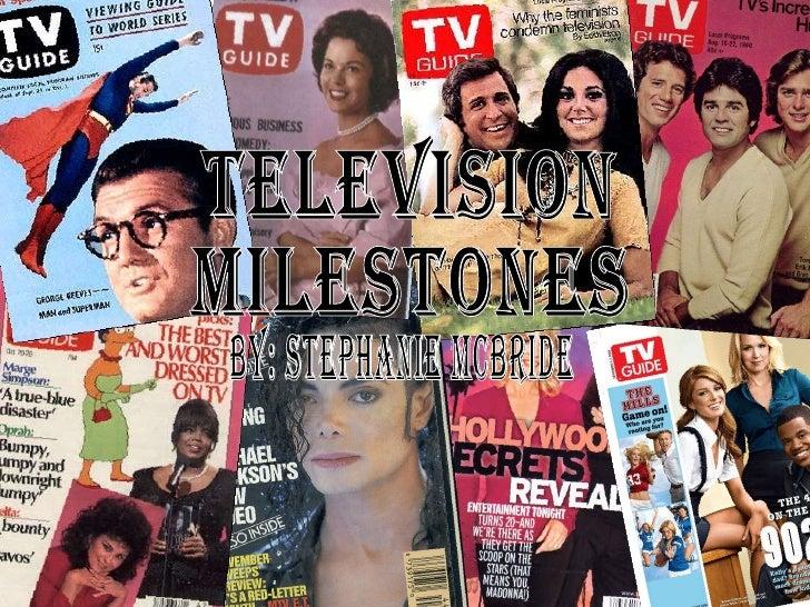 Television Milestones By: Stephanie McBride