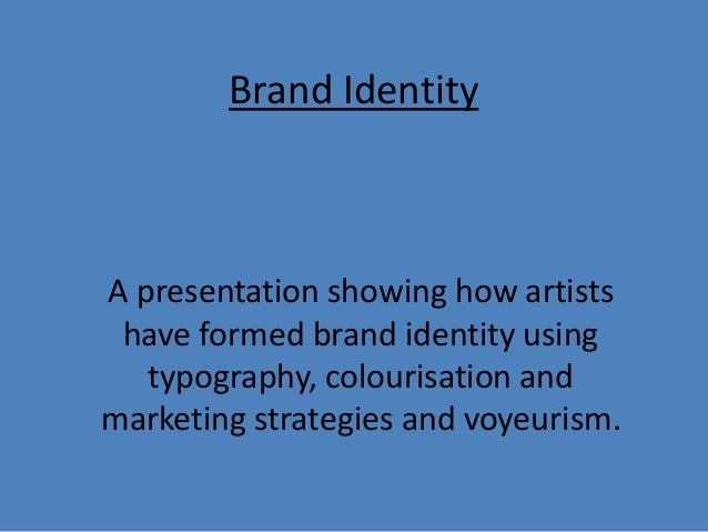 Brand Identity A presentation showing how artists have formed brand identity using typography, colourisation and marketing...