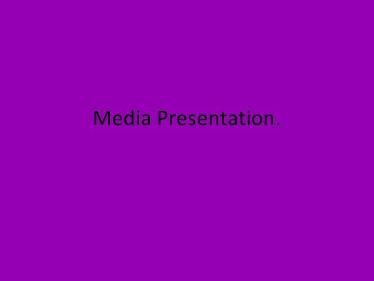 Media Presentation.<br />