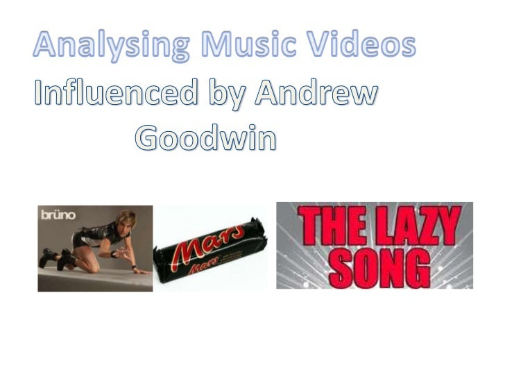 Analysing Music Videos<br />Influenced by Andrew Goodwin<br />